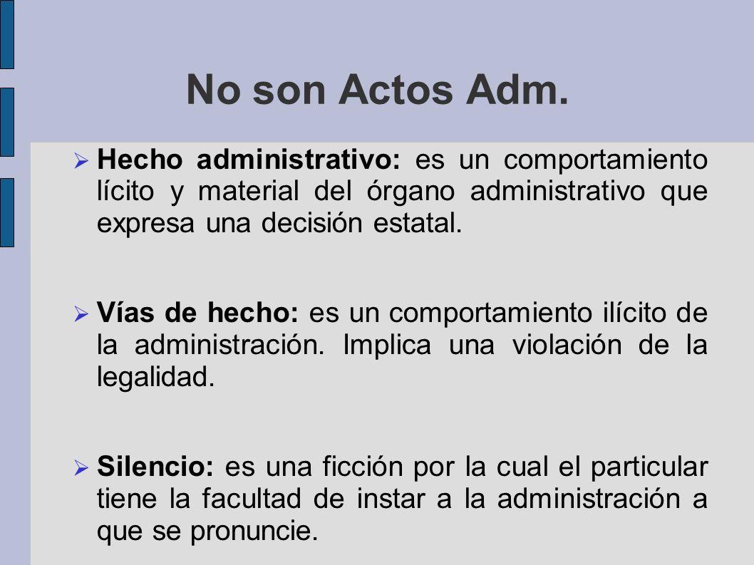 No son Actos Adm. Hecho administrativo: es un comportamiento lícito y material del órgano administrativo que expresa una decisión estatal. Vías de hec