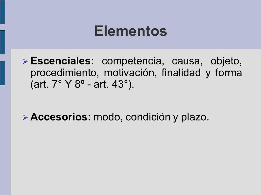 Elementos Escenciales: competencia, causa, objeto, procedimiento, motivación, finalidad y forma (art. 7° Y 8º - art. 43°). Accesorios: modo, condición