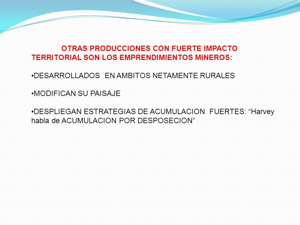 OTRAS PRODUCCIONES CON FUERTE IMPACTO TERRITORIAL SON LOS EMPRENDIMIENTOS MINEROS: DESARROLLADOS EN AMBITOS NETAMENTE RURALES MODIFICAN SU PAISAJE DES