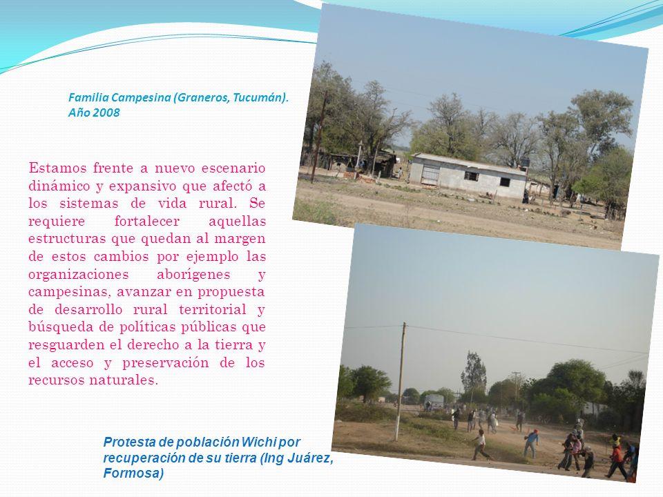 Familia Campesina (Graneros, Tucumán). Año 2008 Estamos frente a nuevo escenario dinámico y expansivo que afectó a los sistemas de vida rural. Se requ