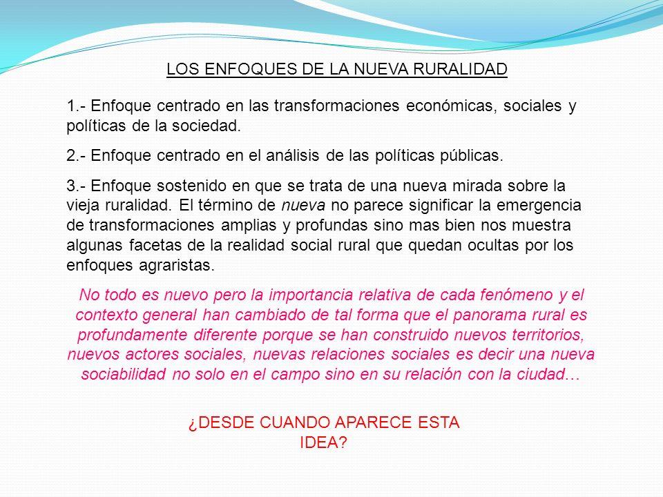 LOS ENFOQUES DE LA NUEVA RURALIDAD 1.- Enfoque centrado en las transformaciones económicas, sociales y políticas de la sociedad. 2.- Enfoque centrado