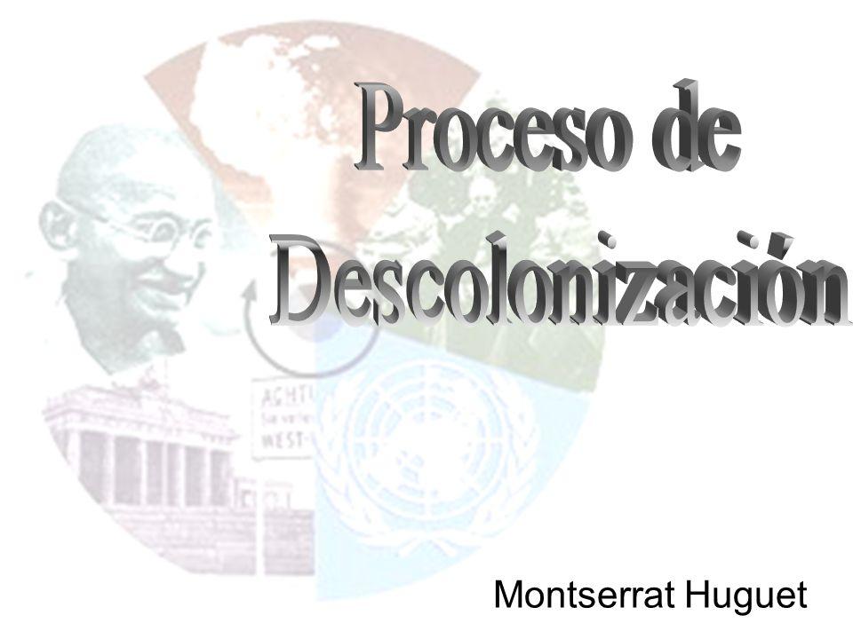 DESCOLONIZACION: Es el proceso de destrucción de los viejos imperios coloniales, de la subordinación política, económica y territorial ejercida por ellos y la reivindicación del protagonismo histórico de la propia identidad nacional y el derecho al autogobierno.