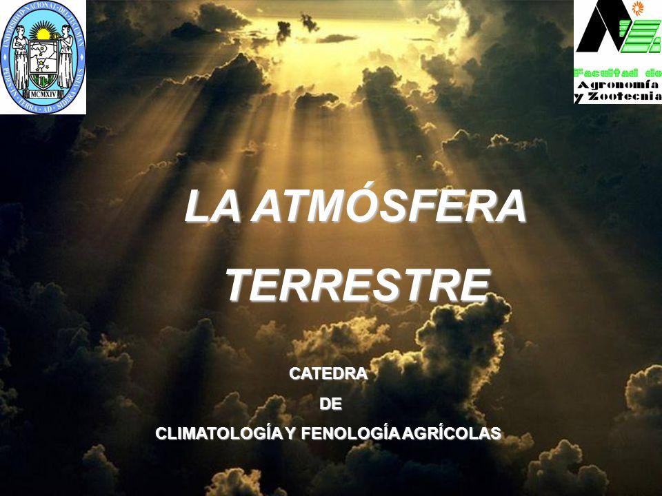 LA ATMÓSFERA TERRESTRE CATEDRA DE DE CLIMATOLOGÍA Y FENOLOGÍA AGRÍCOLAS
