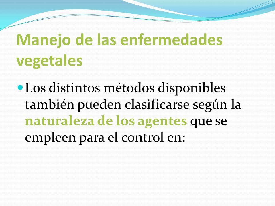 Manejo de las enfermedades vegetales Los distintos métodos disponibles también pueden clasificarse según la naturaleza de los agentes que se empleen p