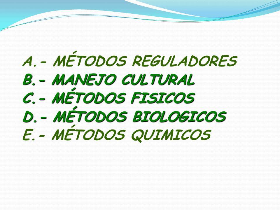 A.- MÉTODOS REGULADORES B.- MANEJO CULTURAL C.- MÉTODOS FISICOS D.- MÉTODOS BIOLOGICOS E.- MÉTODOS QUIMICOS