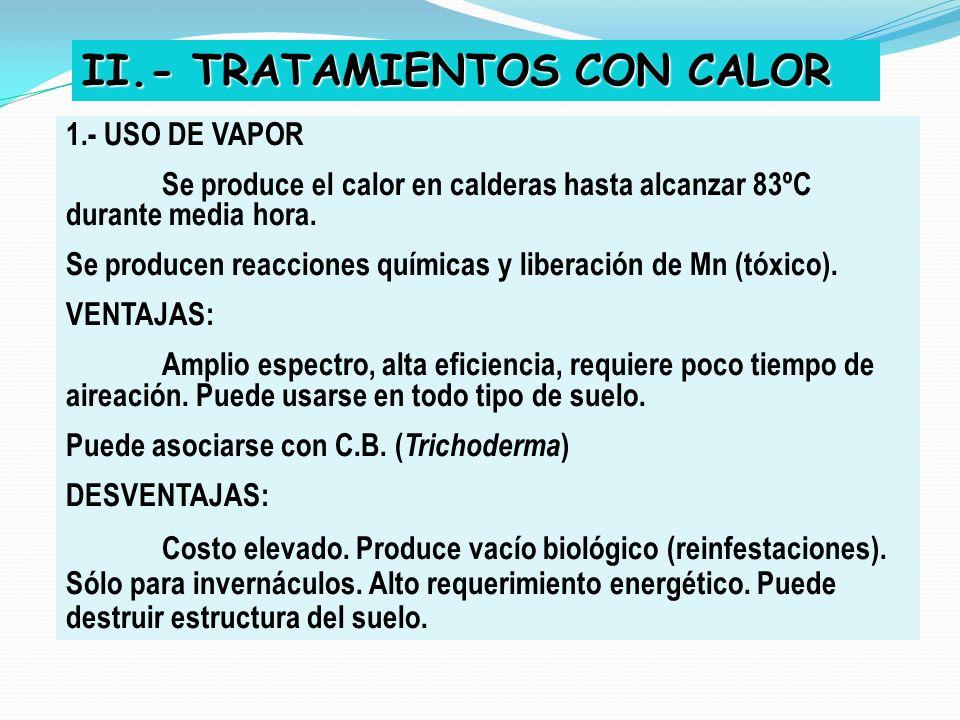 II.- TRATAMIENTOS CON CALOR 1.- USO DE VAPOR Se produce el calor en calderas hasta alcanzar 83ºC durante media hora. Se producen reacciones químicas y