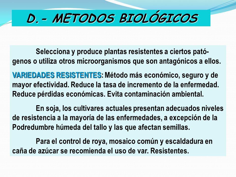 D.- METODOS BIOLÓGICOS Selecciona y produce plantas resistentes a ciertos pató- genos o utiliza otros microorganismos que son antagónicos a ellos. VAR