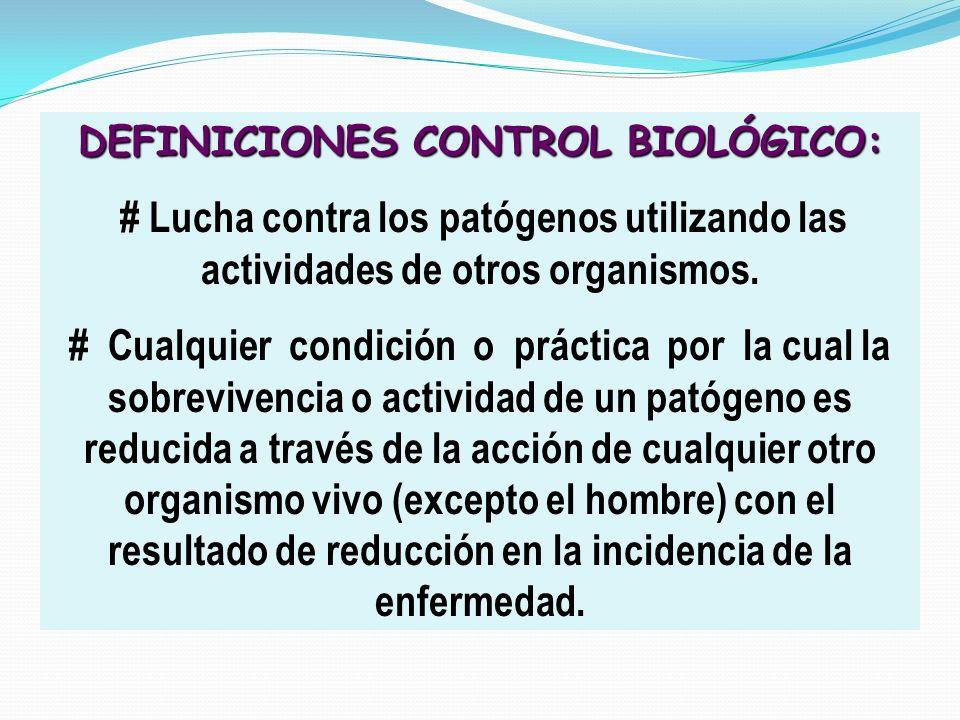 DEFINICIONES CONTROL BIOLÓGICO: # Lucha contra los patógenos utilizando las actividades de otros organismos. # Cualquier condición o práctica por la c