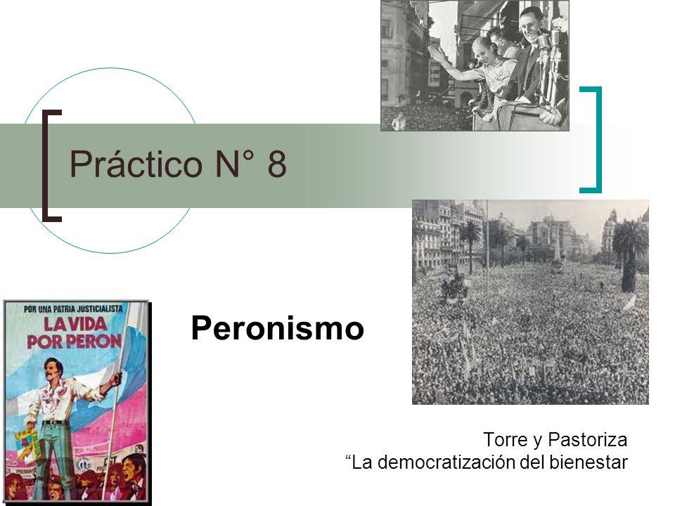 Práctico N° 8 Peronismo Torre y Pastoriza La democratización del bienestar