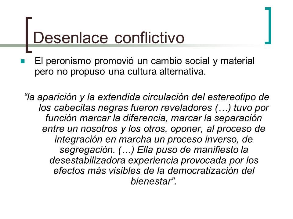Desenlace conflictivo El peronismo promovió un cambio social y material pero no propuso una cultura alternativa. la aparición y la extendida circulaci
