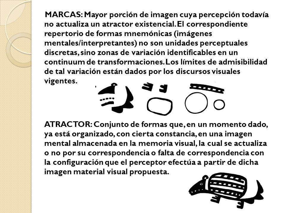 MARCAS: Mayor porción de imagen cuya percepción todavía no actualiza un atractor existencial. El correspondiente repertorio de formas mnemónicas (imág