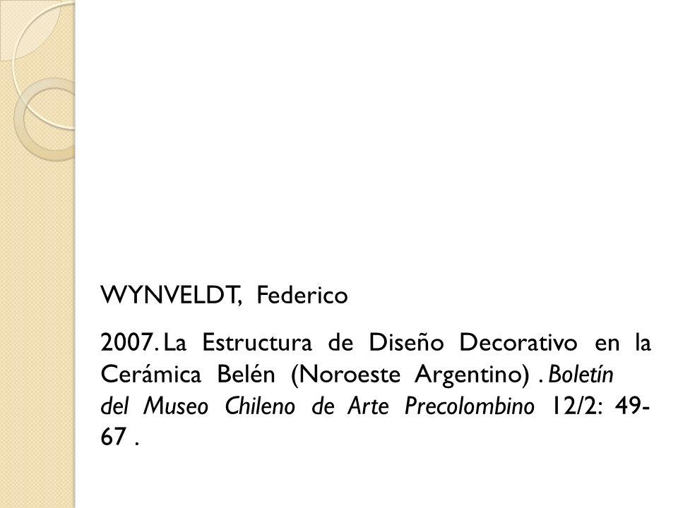 WYNVELDT, Federico 2007. La Estructura de Diseño Decorativo en la Cerámica Belén (Noroeste Argentino). Boletín del Museo Chileno de Arte Precolombino