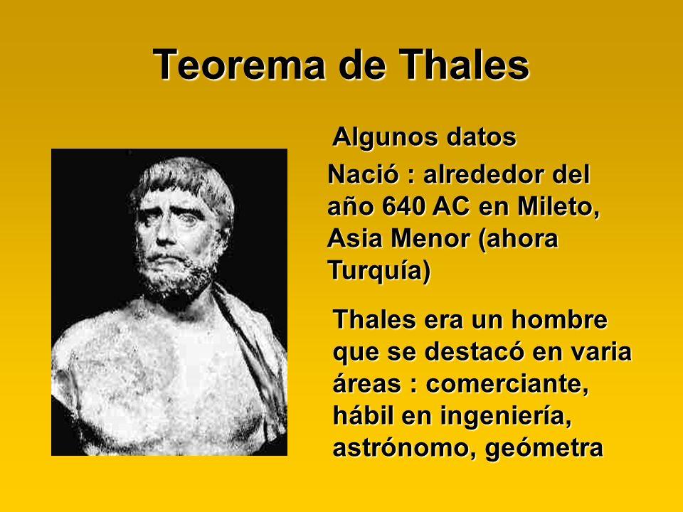 Nació : alrededor del año 640 AC en Mileto, Asia Menor (ahora Turquía) Algunos datos Thales era un hombre que se destacó en varia áreas : comerciante,