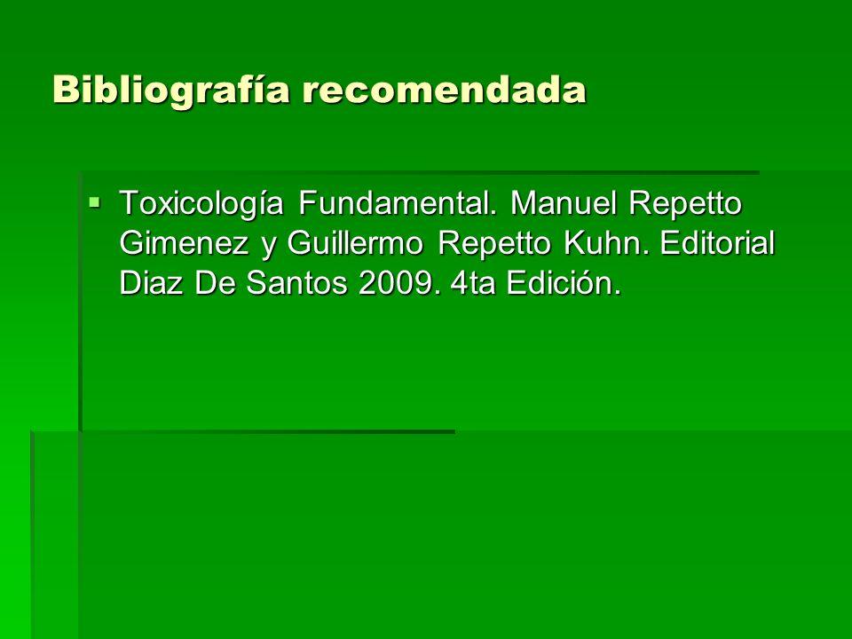 Bibliografía recomendada Toxicología Fundamental. Manuel Repetto Gimenez y Guillermo Repetto Kuhn. Editorial Diaz De Santos 2009. 4ta Edición. Toxicol
