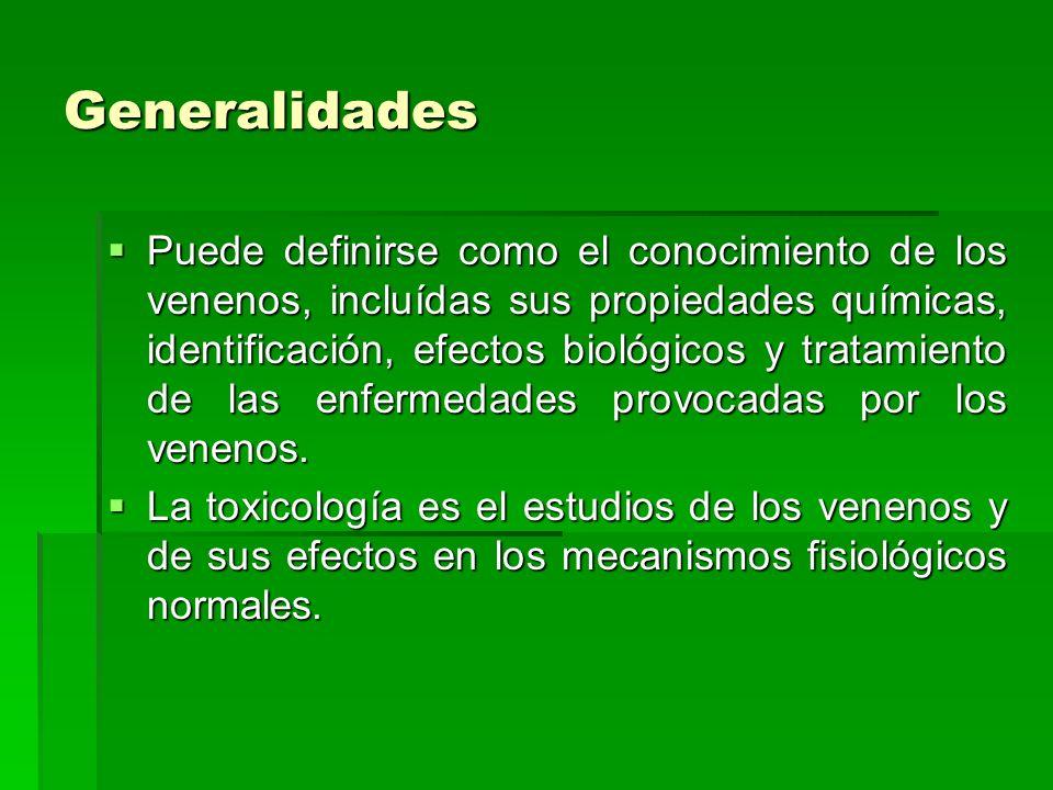 Generalidades Puede definirse como el conocimiento de los venenos, incluídas sus propiedades químicas, identificación, efectos biológicos y tratamient