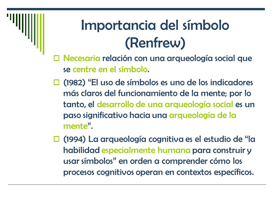 Importancia del símbolo (Renfrew) Necesaria relación con una arqueología social que se centre en el símbolo. (1982) El uso de símbolos es uno de los i