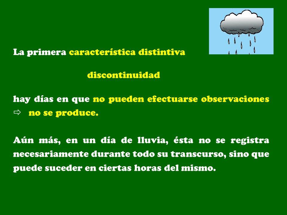 La primera característica distintiva discontinuidad hay días en que no pueden efectuarse observaciones no se produce. Aún más, en un día de lluvia, és