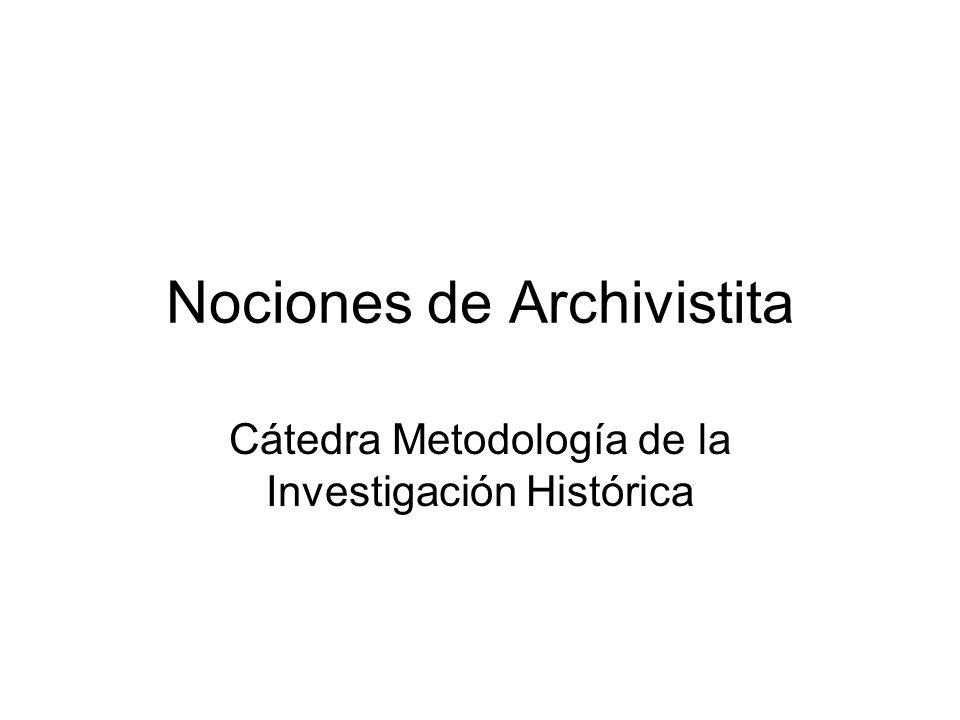 Nociones de Archivistita Cátedra Metodología de la Investigación Histórica