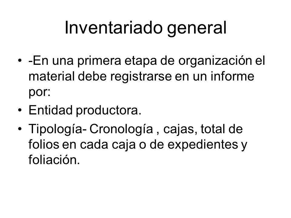 Inventariado general -En una primera etapa de organización el material debe registrarse en un informe por: Entidad productora. Tipología- Cronología,