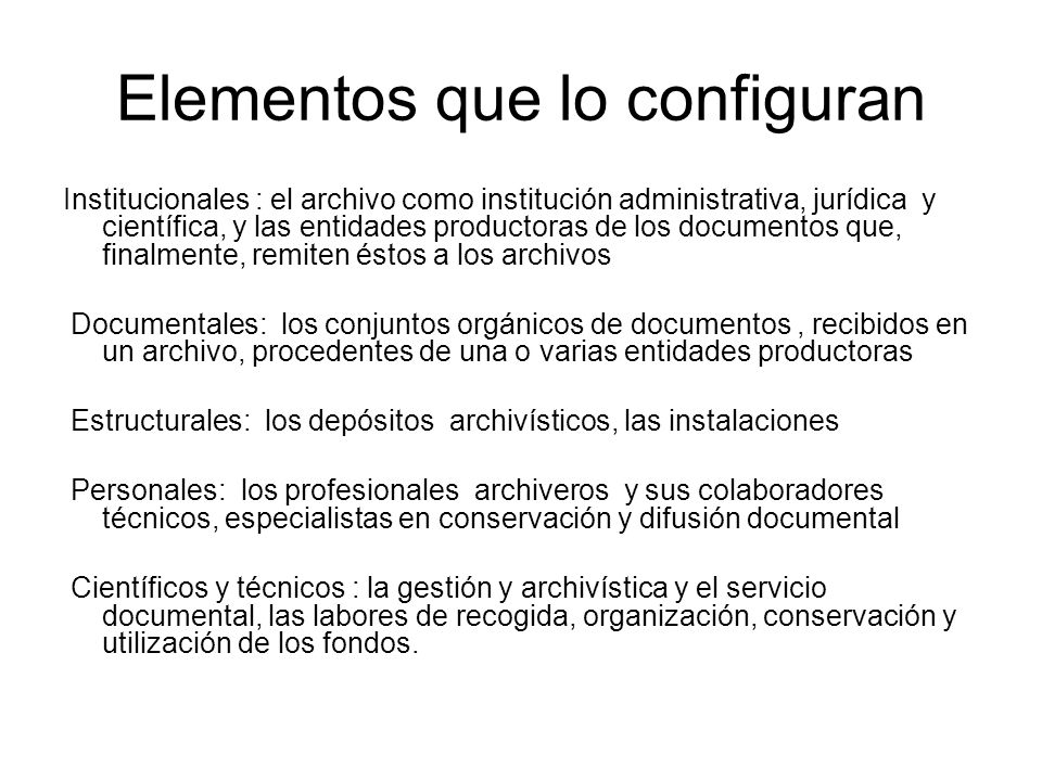 Elementos que lo configuran Institucionales : el archivo como institución administrativa, jurídica y científica, y las entidades productoras de los do