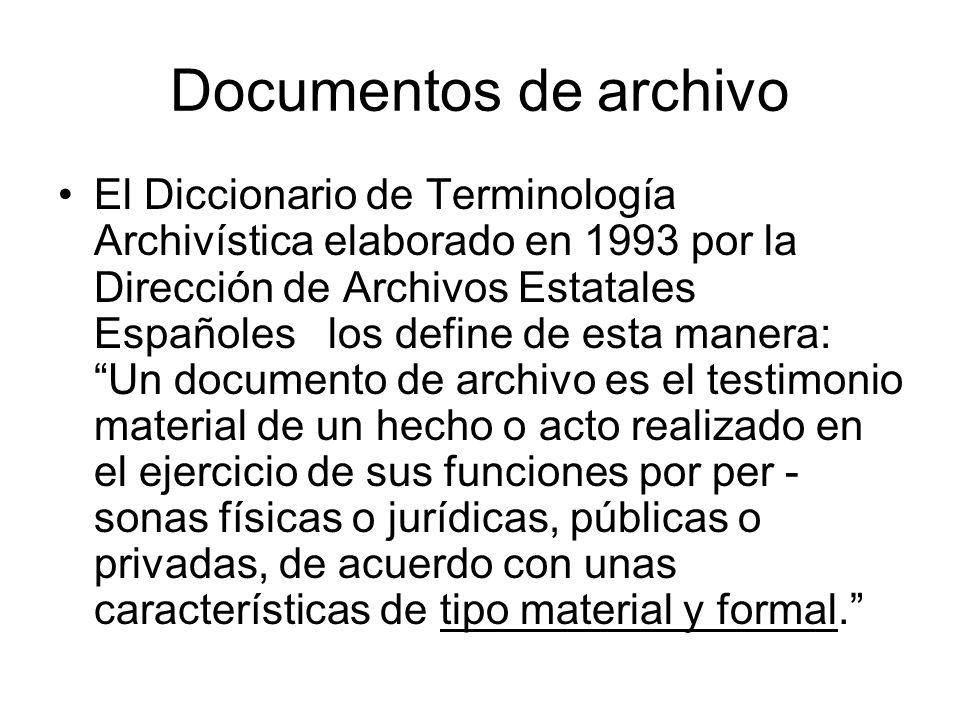 Documentos de archivo El Diccionario de Terminología Archivística elaborado en 1993 por la Dirección de Archivos Estatales Españoles los define de est