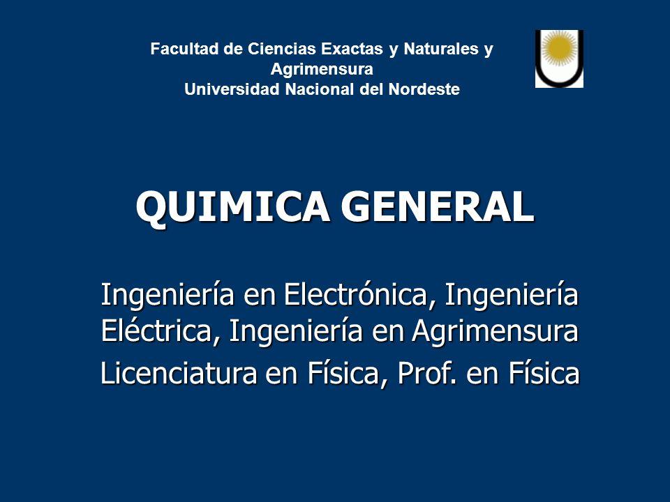 Facultad de Ciencias Exactas y Naturales y Agrimensura Universidad Nacional del Nordeste QUIMICA GENERAL Ingeniería en Electrónica, Ingeniería Eléctri