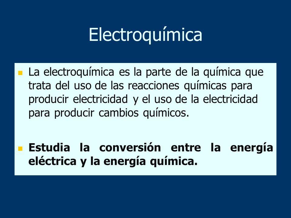Electroquímica La electroquímica es la parte de la química que trata del uso de las reacciones químicas para producir electricidad y el uso de la elec