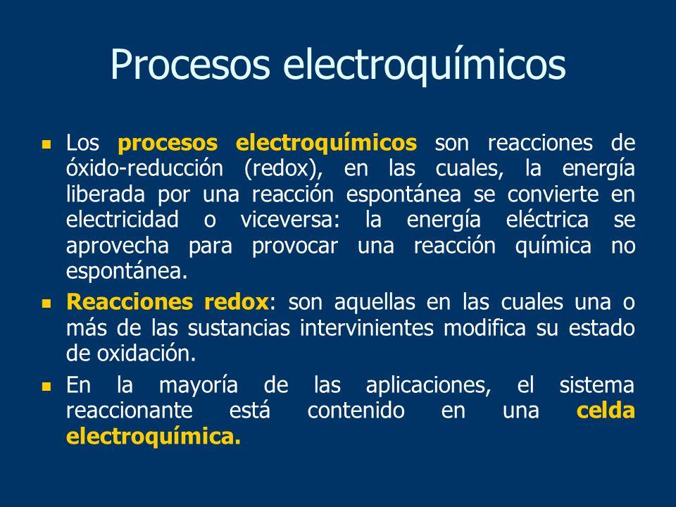 Procesos electroquímicos Los procesos electroquímicos son reacciones de óxido-reducción (redox), en las cuales, la energía liberada por una reacción e