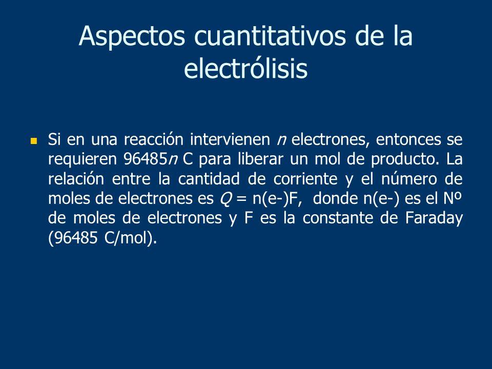 Si en una reacción intervienen n electrones, entonces se requieren 96485n C para liberar un mol de producto. La relación entre la cantidad de corrient