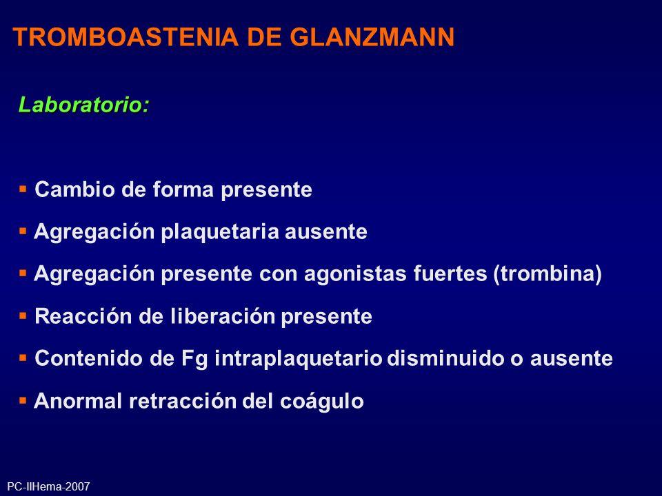 TROMBOASTENIA DE GLANZMANN Laboratorio: Cambio de forma presente Agregación plaquetaria ausente Agregación presente con agonistas fuertes (trombina) R