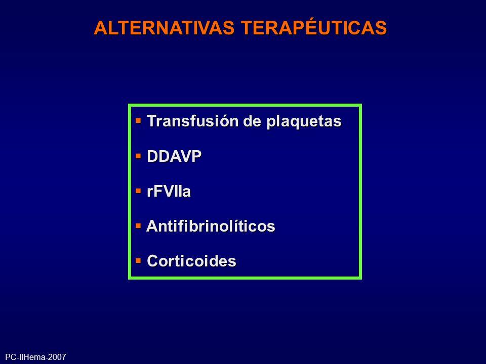 ALTERNATIVAS TERAPÉUTICAS Transfusión de plaquetas Transfusión de plaquetas DDAVP DDAVP rFVIIa rFVIIa Antifibrinolíticos Antifibrinolíticos Corticoide