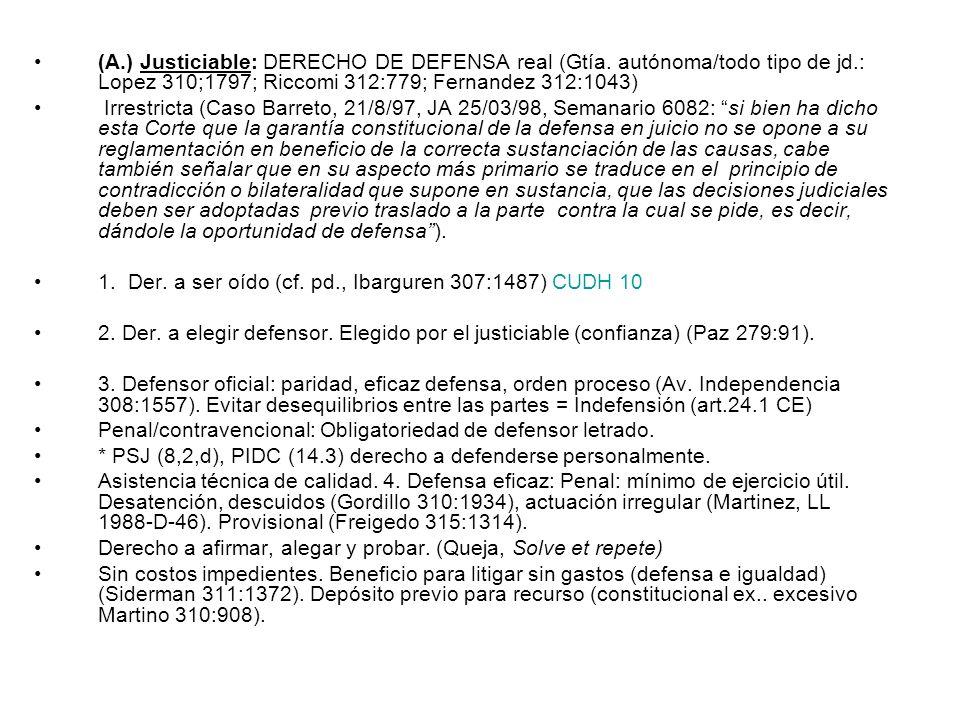 (A.) Justiciable: DERECHO DE DEFENSA real (Gtía. autónoma/todo tipo de jd.: Lopez 310;1797; Riccomi 312:779; Fernandez 312:1043) Irrestricta (Caso Bar