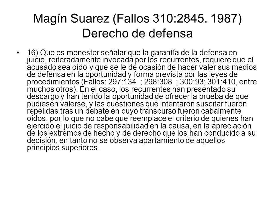 Magín Suarez (Fallos 310:2845. 1987) Derecho de defensa 16) Que es menester señalar que la garantía de la defensa en juicio, reiteradamente invocada p