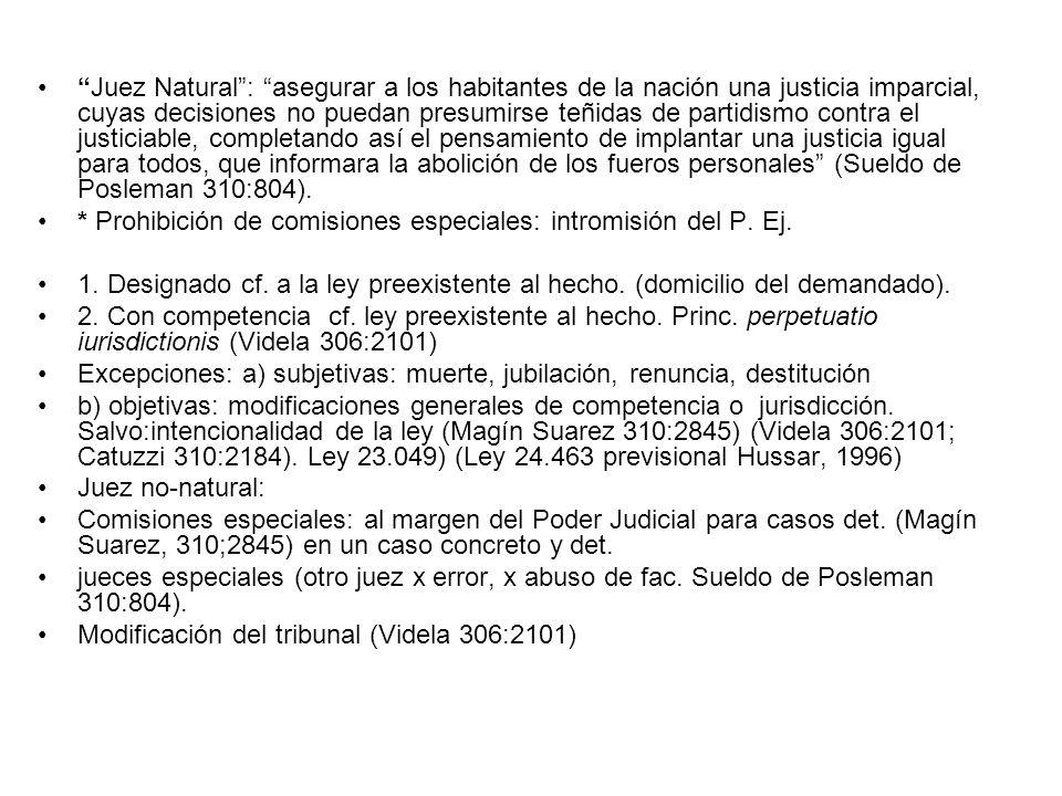 Juez Natural: asegurar a los habitantes de la nación una justicia imparcial, cuyas decisiones no puedan presumirse teñidas de partidismo contra el jus