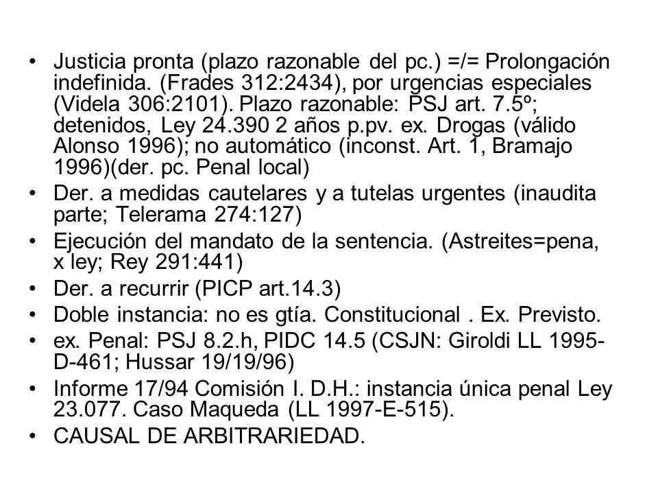 Justicia pronta (plazo razonable del pc.) =/= Prolongación indefinida. (Frades 312:2434), por urgencias especiales (Videla 306:2101). Plazo razonable: