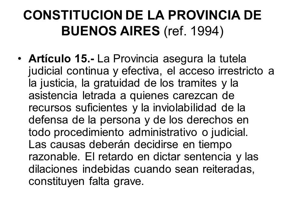 CONSTITUCION DE LA PROVINCIA DE BUENOS AIRES (ref. 1994) Artículo 15.- La Provincia asegura la tutela judicial continua y efectiva, el acceso irrestri