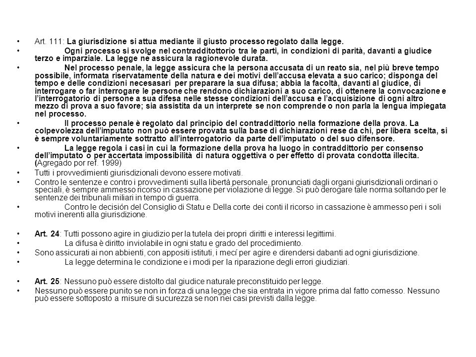 CONSTITUCION ITALIANA (ref. 1999) Art. 111: La giurisdizione si attua mediante il giusto processo regolato dalla legge. Ogni processo si svolge nel co