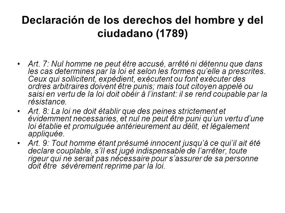Declaración de los derechos del hombre y del ciudadano (1789) Art. 7: Nul homme ne peut étre accusé, arrêté ni détennu que dans les cas determines par