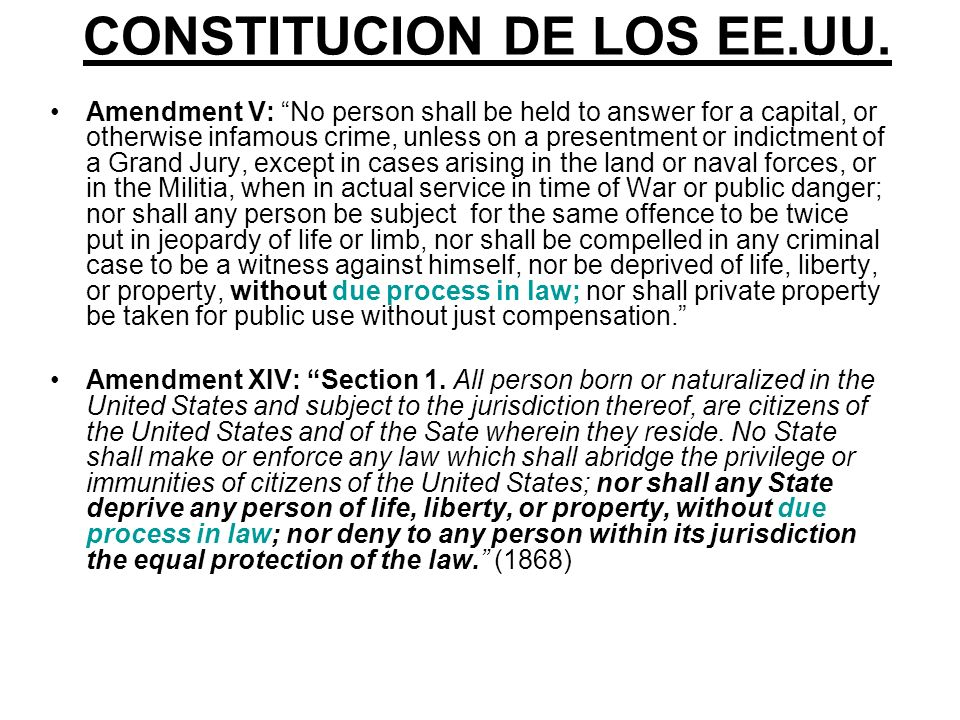 CONSTITUCION DE LOS EE.UU. Amendment V: No person shall be held to answer for a capital, or otherwise infamous crime, unless on a presentment or indic