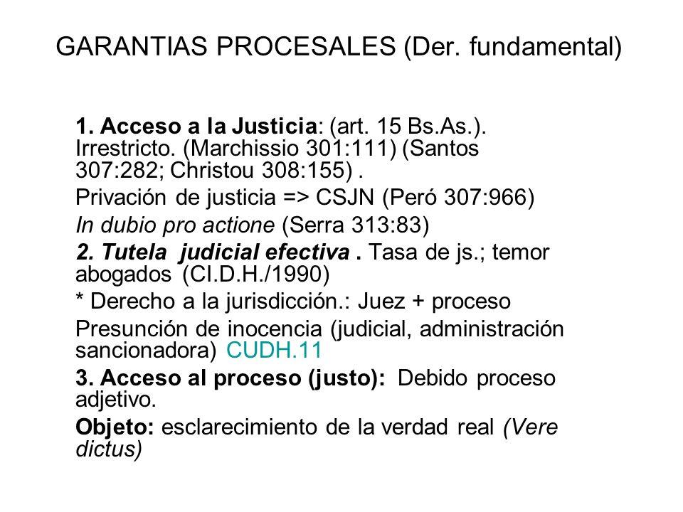 GARANTIAS PROCESALES (Der. fundamental) 1. Acceso a la Justicia: (art. 15 Bs.As.). Irrestricto. (Marchissio 301:111) (Santos 307:282; Christou 308:155