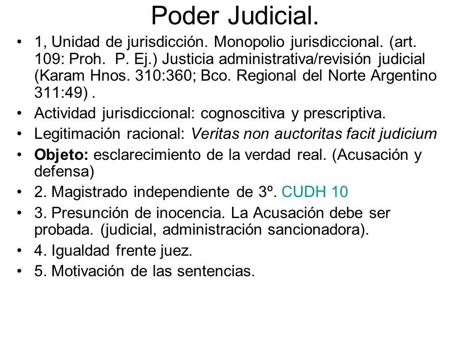 Poder Judicial. 1, Unidad de jurisdicción. Monopolio jurisdiccional. (art. 109: Proh. P. Ej.) Justicia administrativa/revisión judicial (Karam Hnos. 3