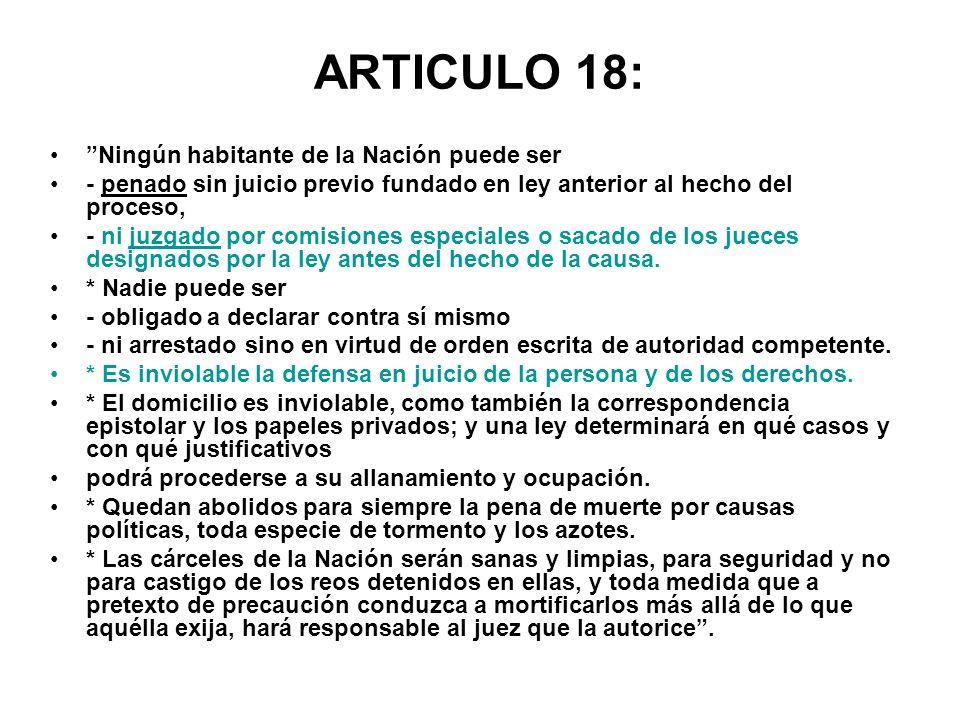 ARTICULO 18: Ningún habitante de la Nación puede ser - penado sin juicio previo fundado en ley anterior al hecho del proceso, - ni juzgado por comisio