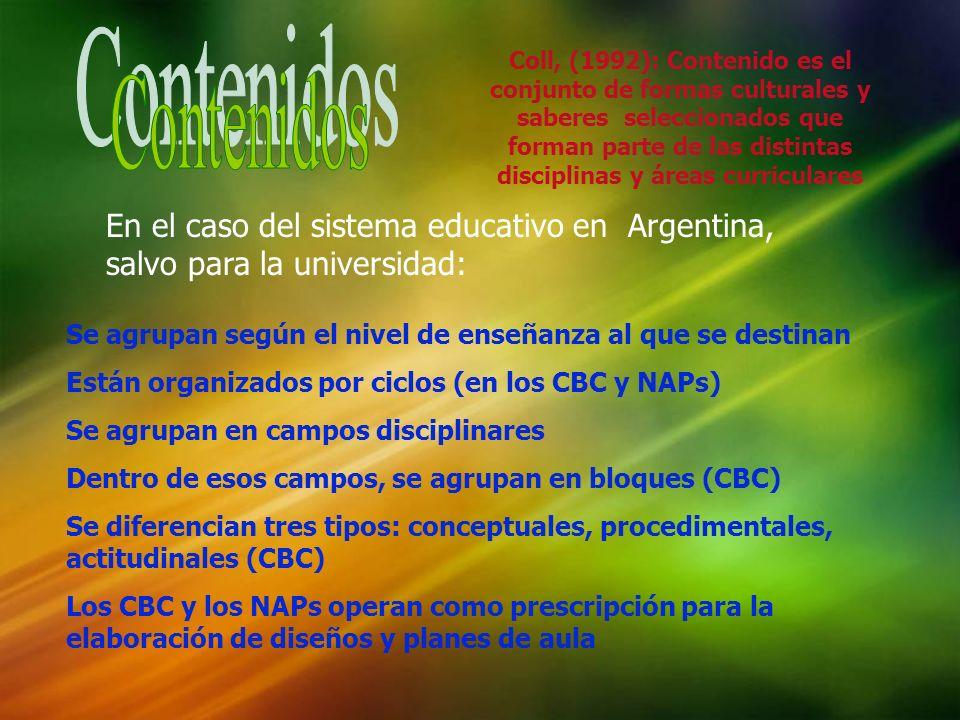 En el caso del sistema educativo en Argentina, salvo para la universidad: Se agrupan según el nivel de enseñanza al que se destinan Están organizados