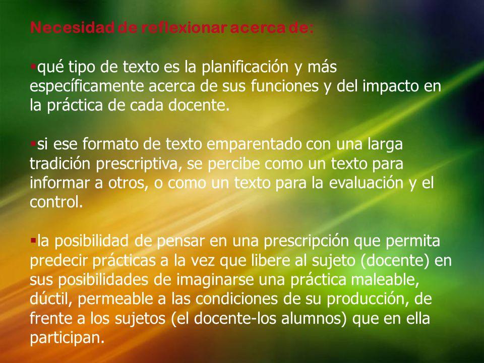 Necesidad de reflexionar acerca de: qué tipo de texto es la planificación y más específicamente acerca de sus funciones y del impacto en la práctica d