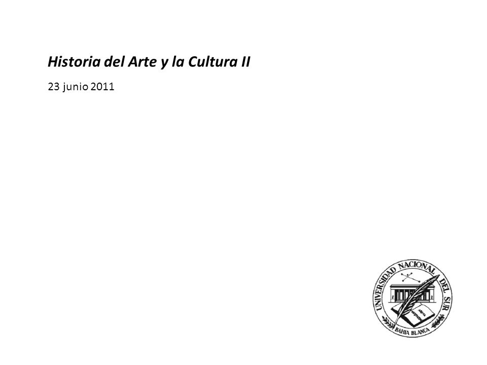 Historia del Arte y la Cultura II 2 junio 2011 Historia del Arte y la Cultura II 23 junio 2011
