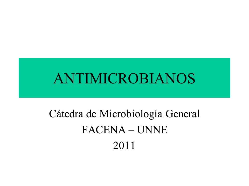ANTIMICROBIANOS Cátedra de Microbiología General FACENA – UNNE 2011
