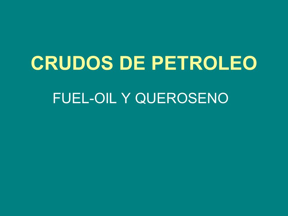 CRUDOS DE PETROLEO FUEL-OIL Y QUEROSENO