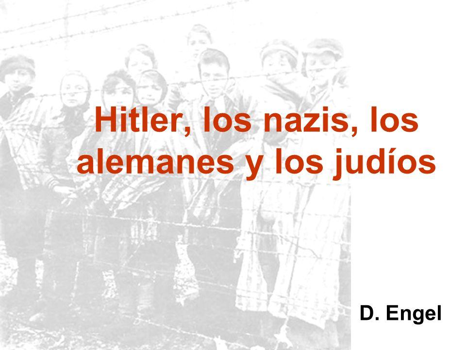 D. Engel Hitler, los nazis, los alemanes y los judíos