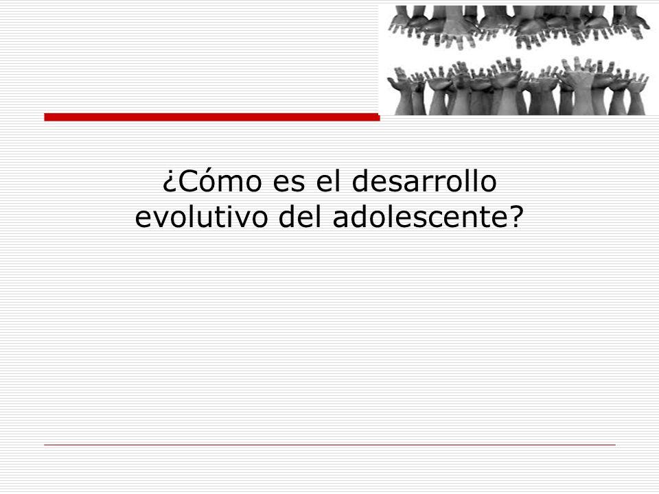 ¿Cómo es el desarrollo evolutivo del adolescente?