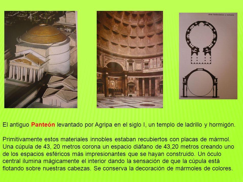 El antiguo Panteón levantado por Agripa en el siglo I, un templo de ladrillo y hormigón. Primitivamente estos materiales innobles estaban recubiertos